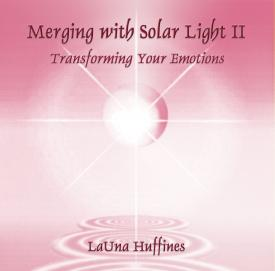 Merging with Solar Light II, Transforming Your Emotions